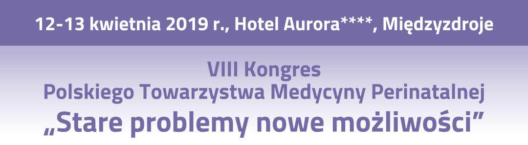 12-13.04.2019 – VIII Kongres Polskiego Towarzystwa Medycyny Perinatalnej